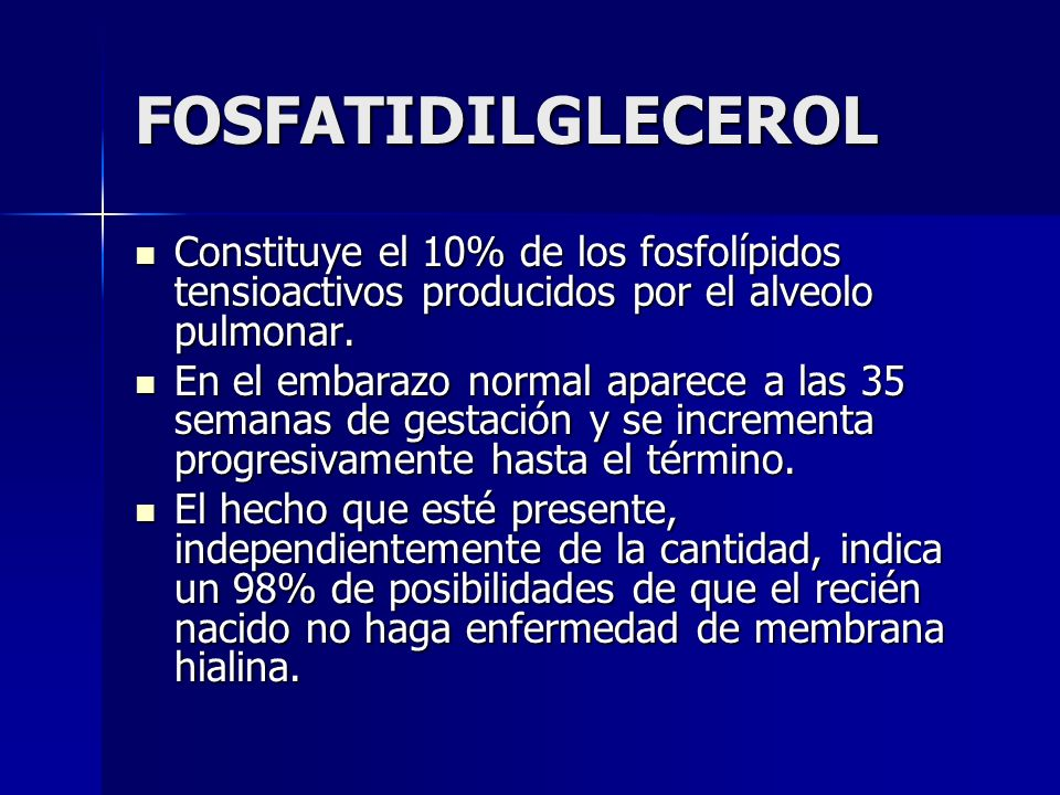 FOSFATIDILGLECEROL Constituye el 10% de los fosfolípidos tensioactivos producidos por el alveolo pulmonar.
