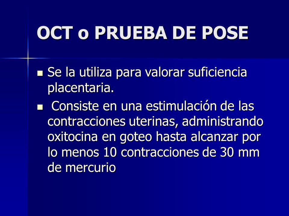 OCT o PRUEBA DE POSESe la utiliza para valorar suficiencia placentaria.
