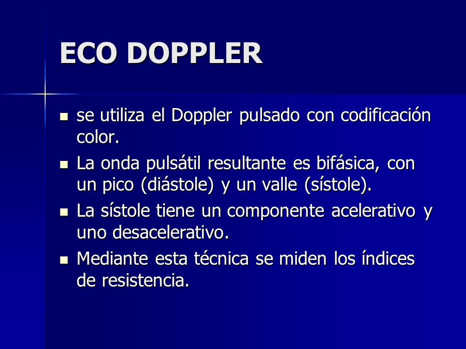 ECO DOPPLER se utiliza el Doppler pulsado con codificación color.