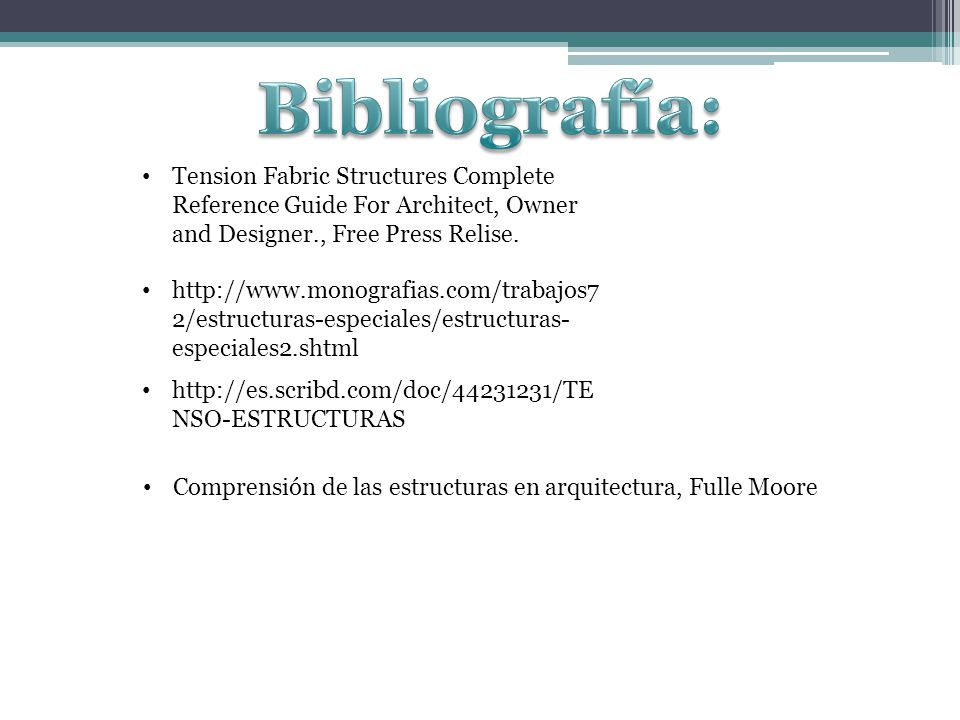 Bibliografía: Tension Fabric Structures Complete Reference Guide For Architect, Owner and Designer., Free Press Relise.