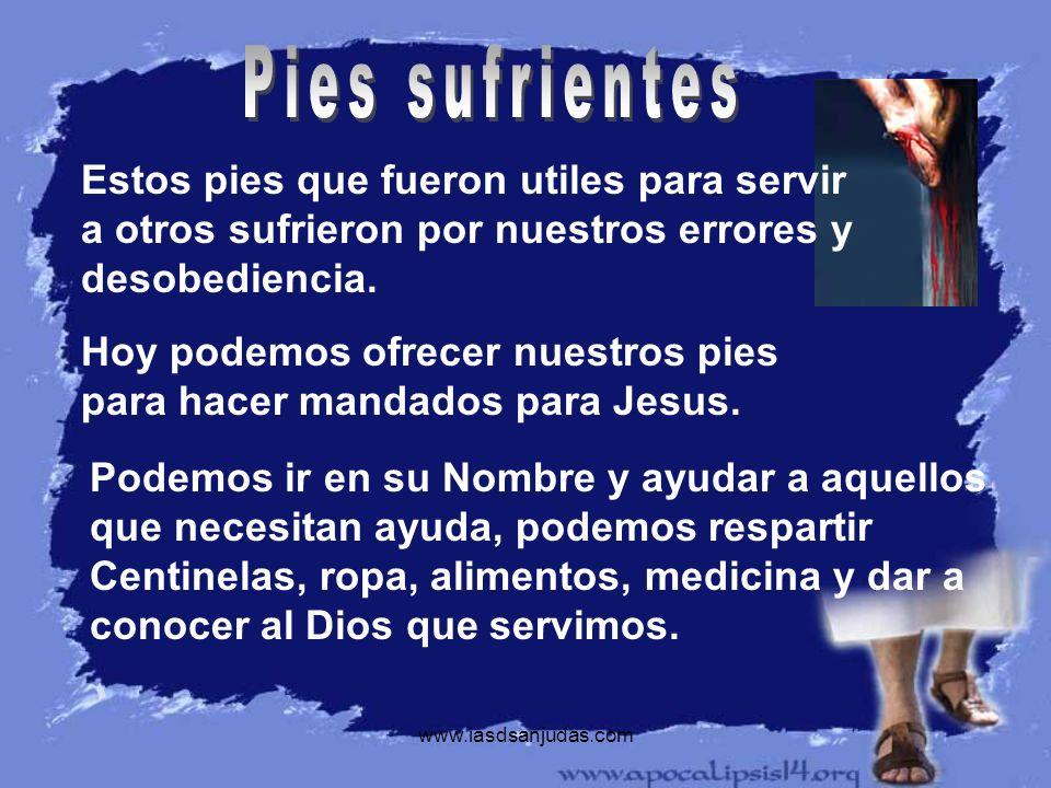 Pies sufrientesEstos pies que fueron utiles para servir a otros sufrieron por nuestros errores y desobediencia.