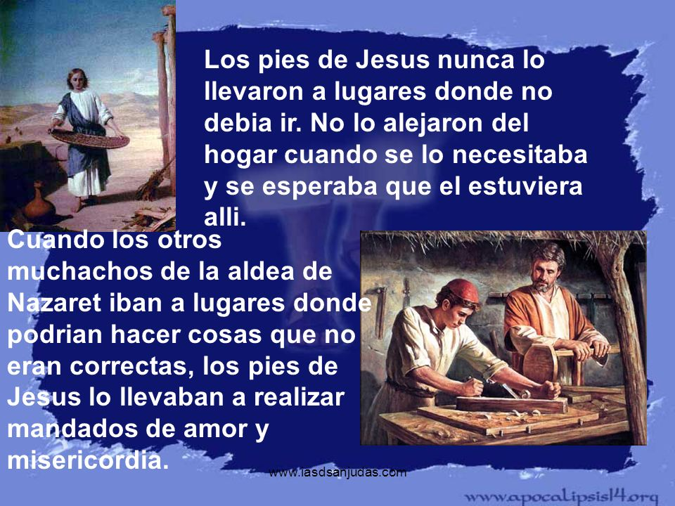 Los pies de Jesus nunca lo llevaron a lugares donde no debia ir