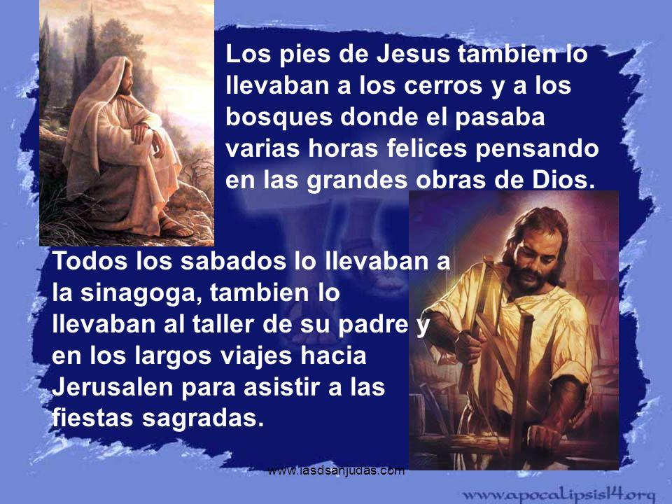 Los pies de Jesus tambien lo llevaban a los cerros y a los bosques donde el pasaba varias horas felices pensando en las grandes obras de Dios.