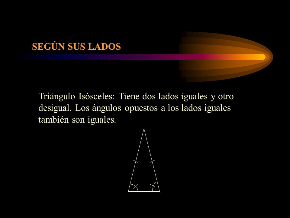 SEGÚN SUS LADOS Triángulo Isósceles: Tiene dos lados iguales y otro desigual.