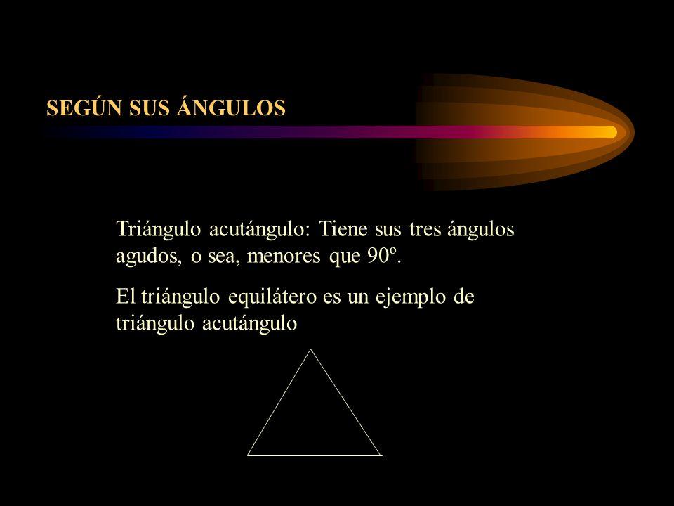SEGÚN SUS ÁNGULOS Triángulo acutángulo: Tiene sus tres ángulos agudos, o sea, menores que 90º.