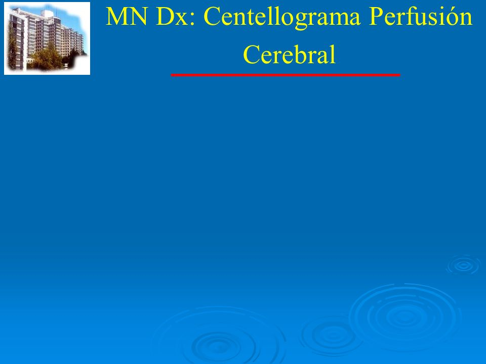 MN Dx: Centellograma Perfusión Cerebral