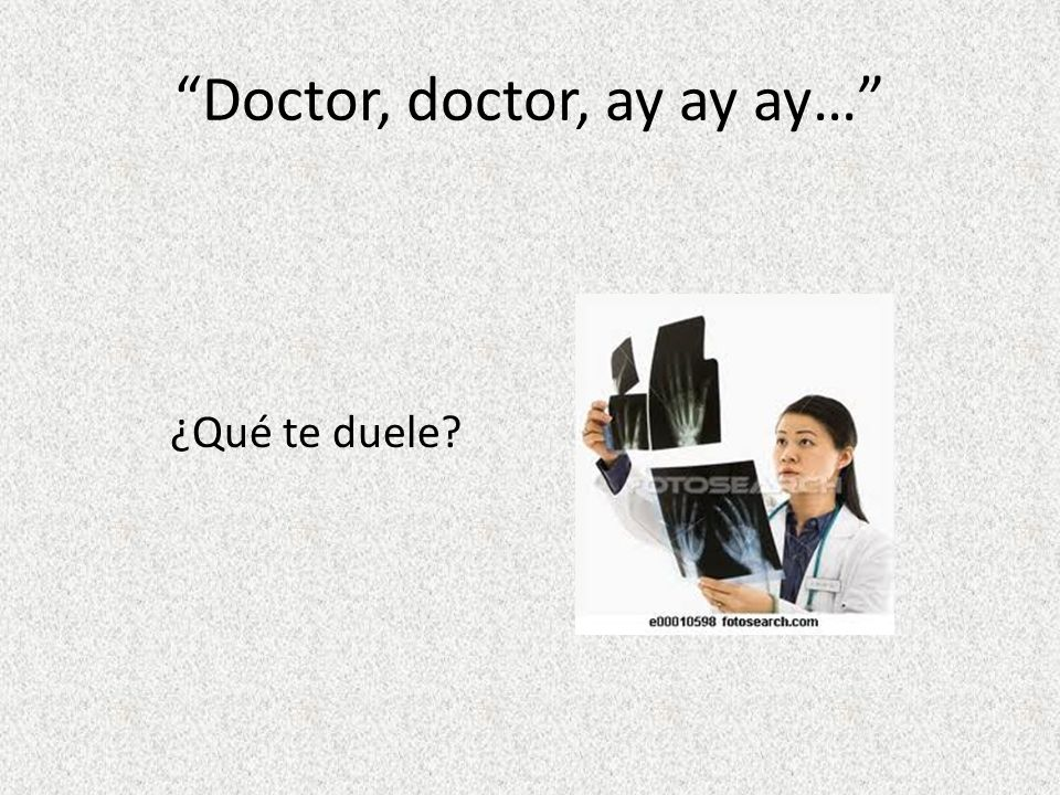Doctor, doctor, ay ay ay…