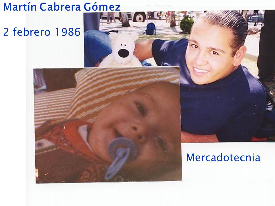 Martín Cabrera Gómez 2 febrero 1986 Mercadotecnia