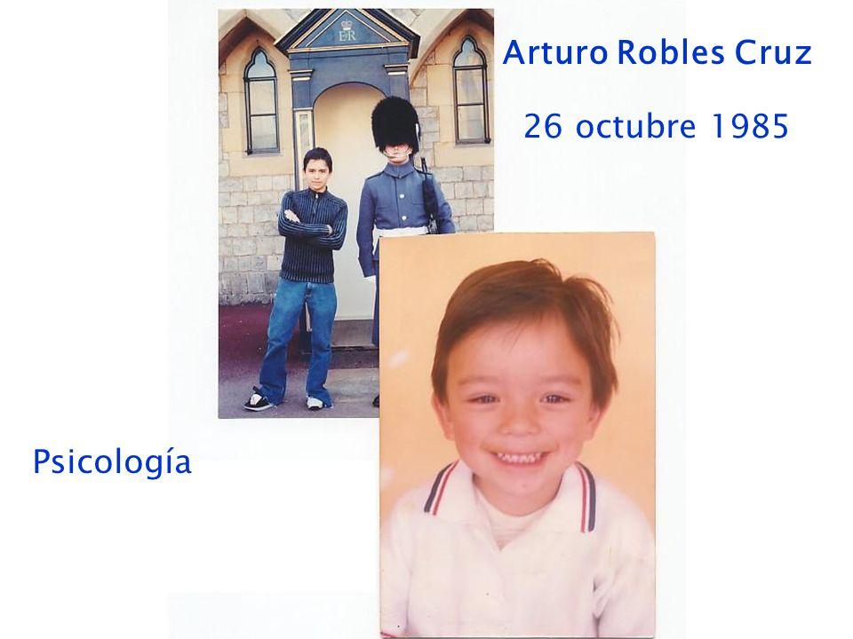 Arturo Robles Cruz 26 octubre 1985 Psicología