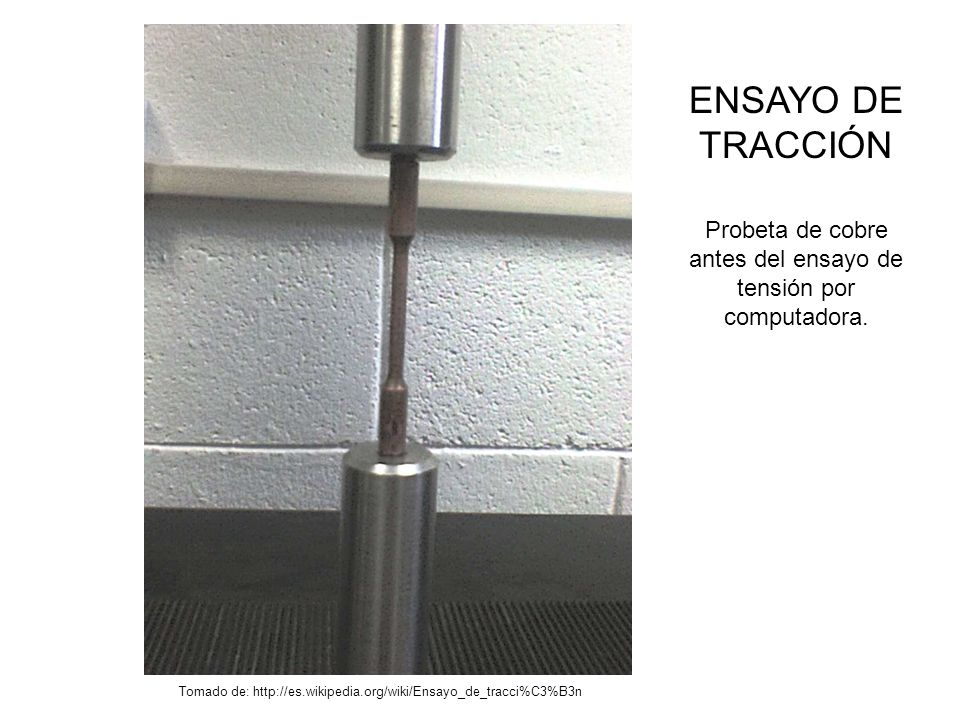 ENSAYO DE TRACCIÓN Probeta de cobre antes del ensayo de tensión por computadora.