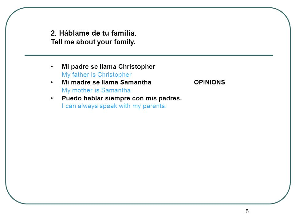 2. Háblame de tu familia. Tell me about your family.