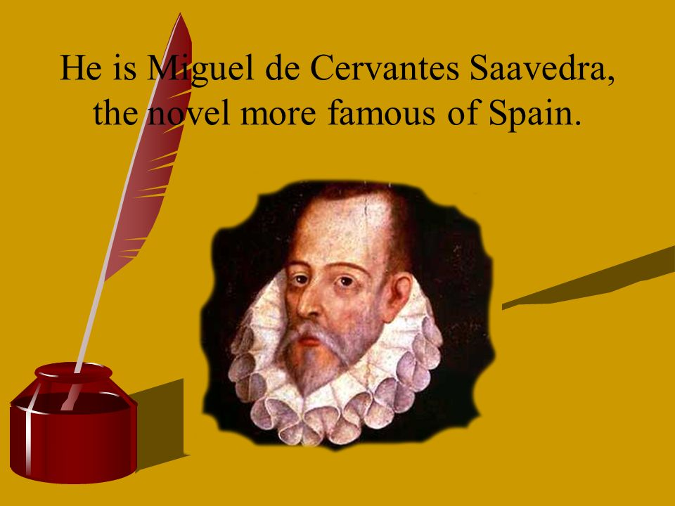 He is Miguel de Cervantes Saavedra, the novel more famous of Spain.