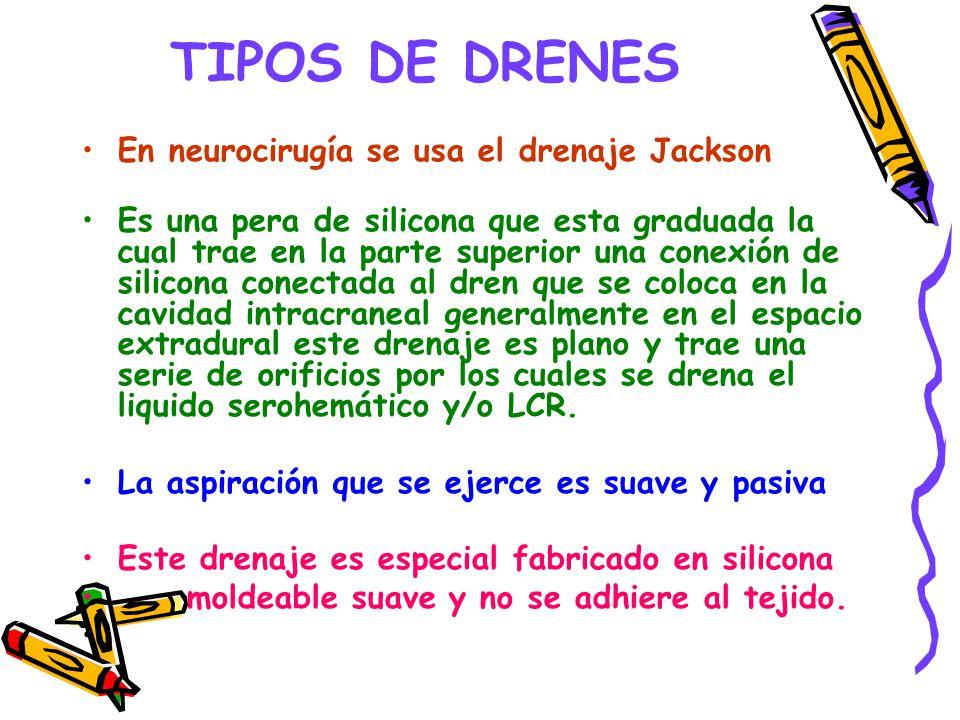 TIPOS DE DRENES En neurocirugía se usa el drenaje Jackson