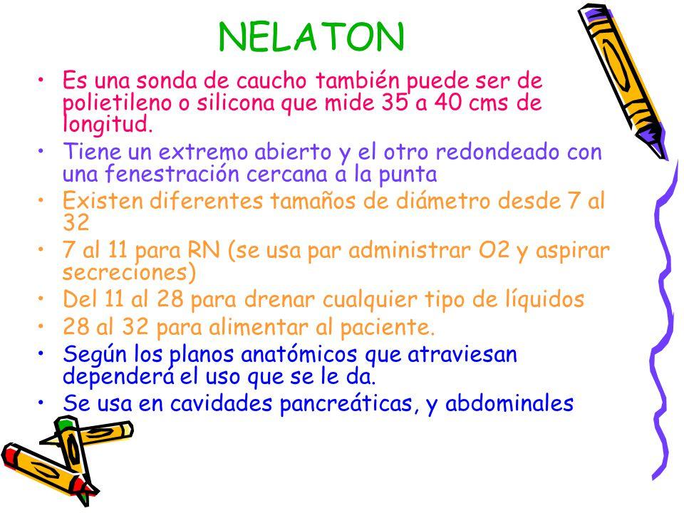 NELATON Es una sonda de caucho también puede ser de polietileno o silicona que mide 35 a 40 cms de longitud.