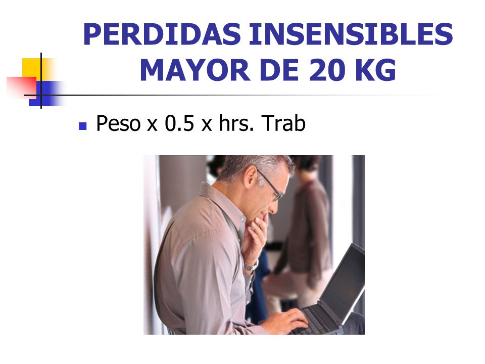 PERDIDAS INSENSIBLES MAYOR DE 20 KG