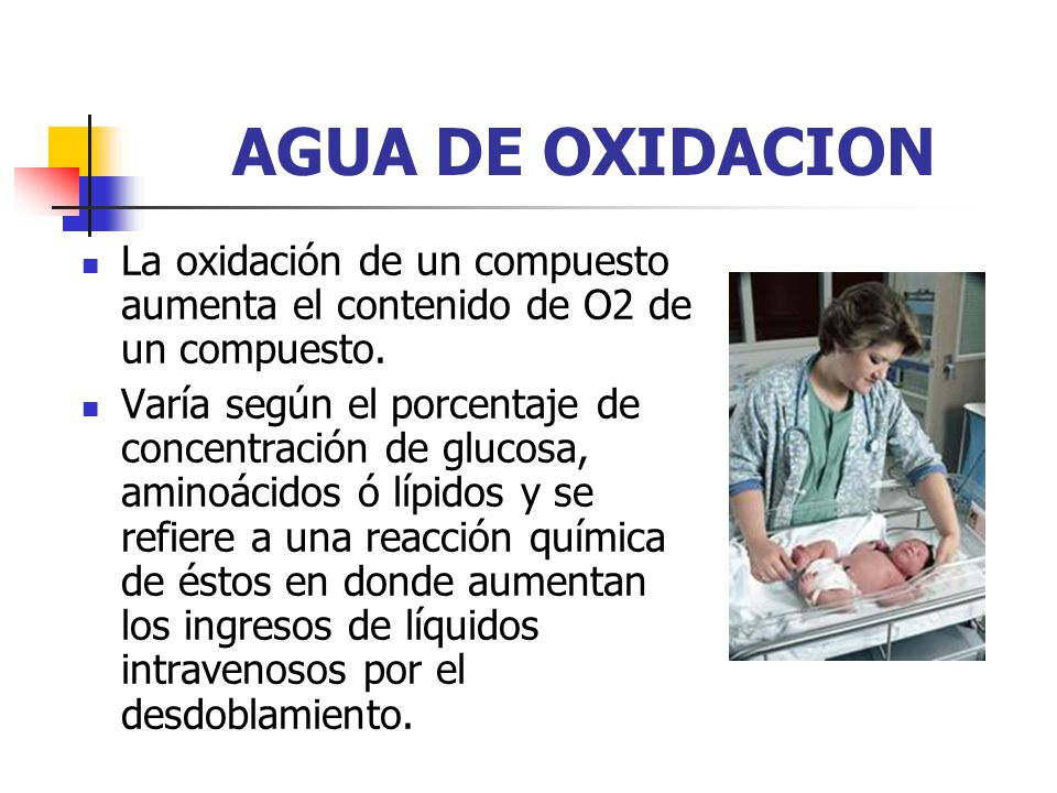 AGUA DE OXIDACION La oxidación de un compuesto aumenta el contenido de O2 de un compuesto.