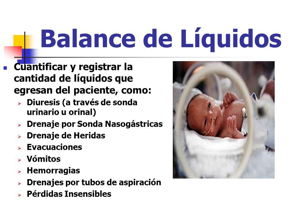 Balance de Líquidos Cuantificar y registrar la cantidad de líquidos que egresan del paciente, como: