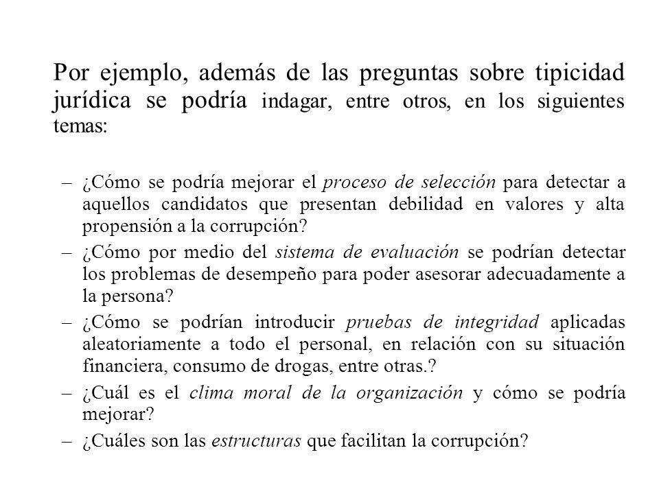 Por ejemplo, además de las preguntas sobre tipicidad jurídica se podría indagar, entre otros, en los siguientes temas: