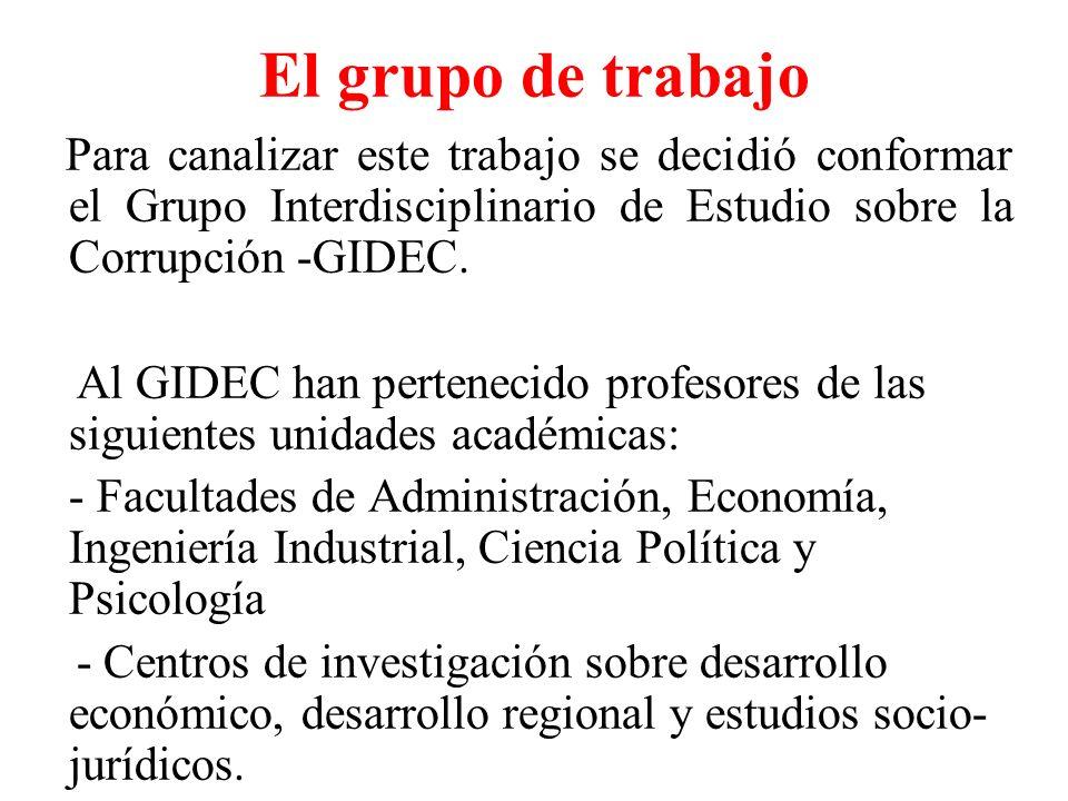 El grupo de trabajo Para canalizar este trabajo se decidió conformar el Grupo Interdisciplinario de Estudio sobre la Corrupción -GIDEC.