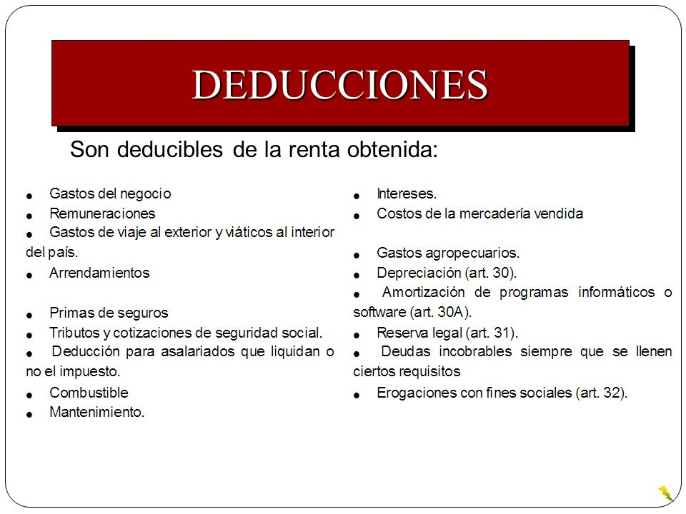 DEDUCCIONES Son deducibles de la renta obtenida: