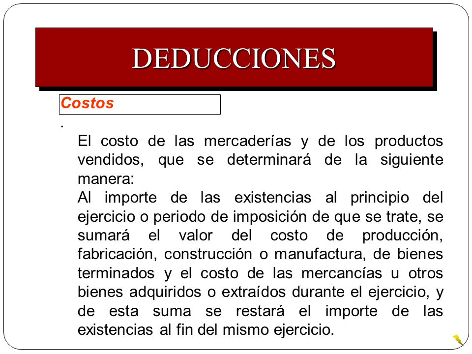 DEDUCCIONES Costos. . El costo de las mercaderías y de los productos vendidos, que se determinará de la siguiente manera:
