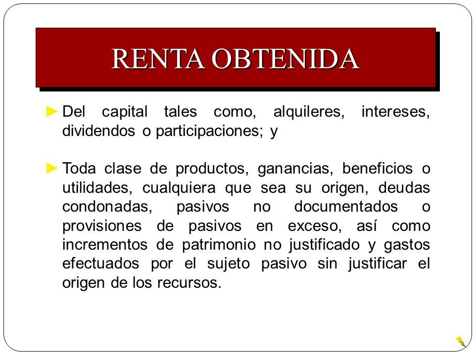 RENTA OBTENIDA Del capital tales como, alquileres, intereses, dividendos o participaciones; y.