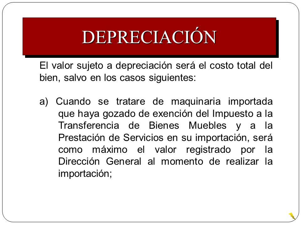 DEPRECIACIÓN El valor sujeto a depreciación será el costo total del bien, salvo en los casos siguientes: