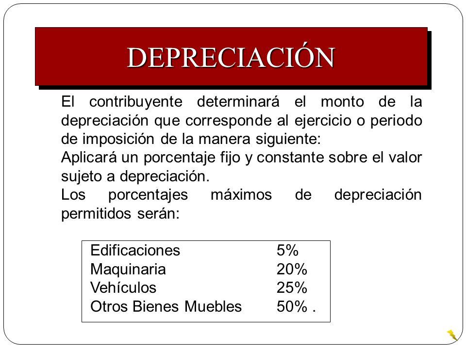 DEPRECIACIÓN El contribuyente determinará el monto de la depreciación que corresponde al ejercicio o periodo de imposición de la manera siguiente: