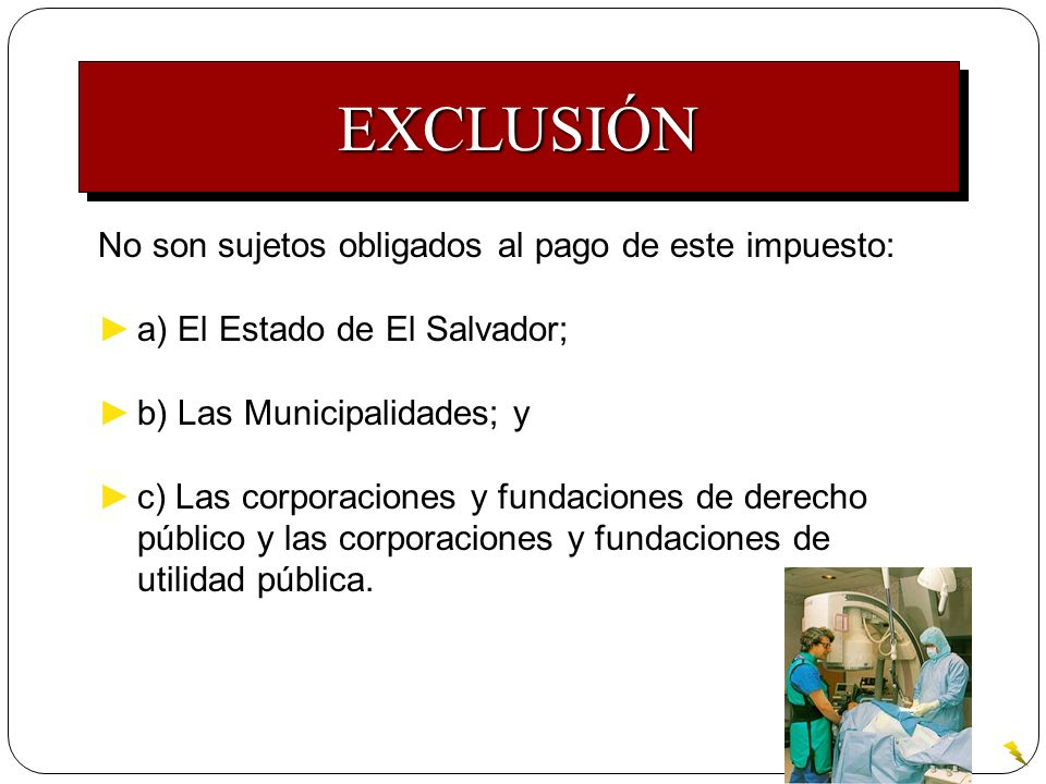 EXCLUSIÓN No son sujetos obligados al pago de este impuesto: