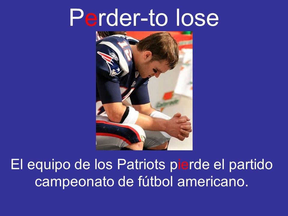 Perder-to lose El equipo de los Patriots pierde el partido campeonato de fútbol americano.
