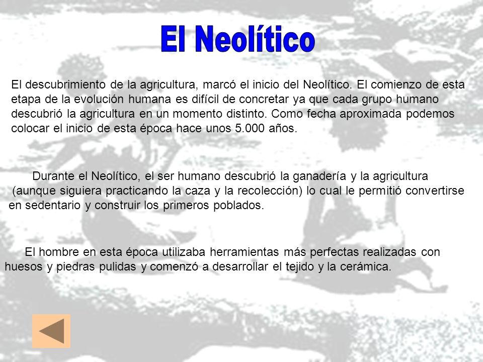 El Neolítico El descubrimiento de la agricultura, marcó el inicio del Neolítico. El comienzo de esta.