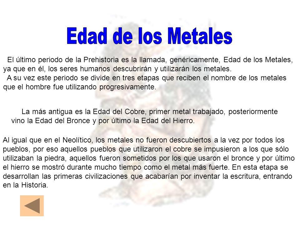 Edad de los MetalesEl último periodo de la Prehistoria es la llamada, genéricamente, Edad de los Metales,