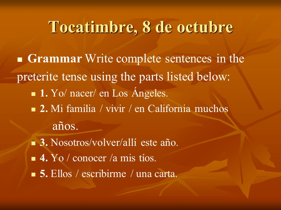 Tocatimbre, 8 de octubre Grammar Write complete sentences in the