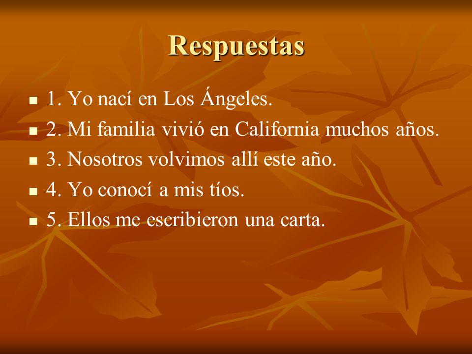 Respuestas 1. Yo nací en Los Ángeles.