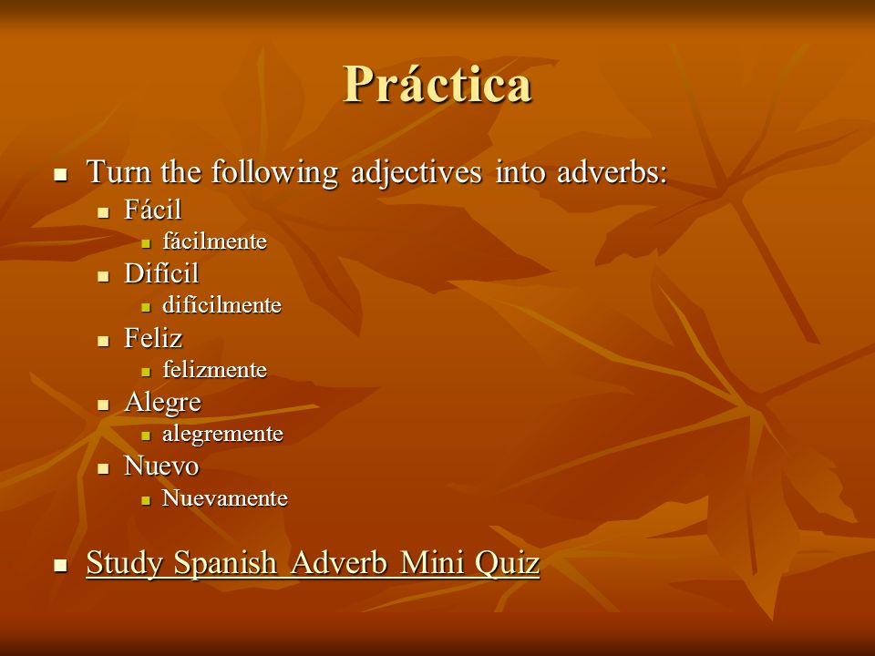 Práctica Turn the following adjectives into adverbs: