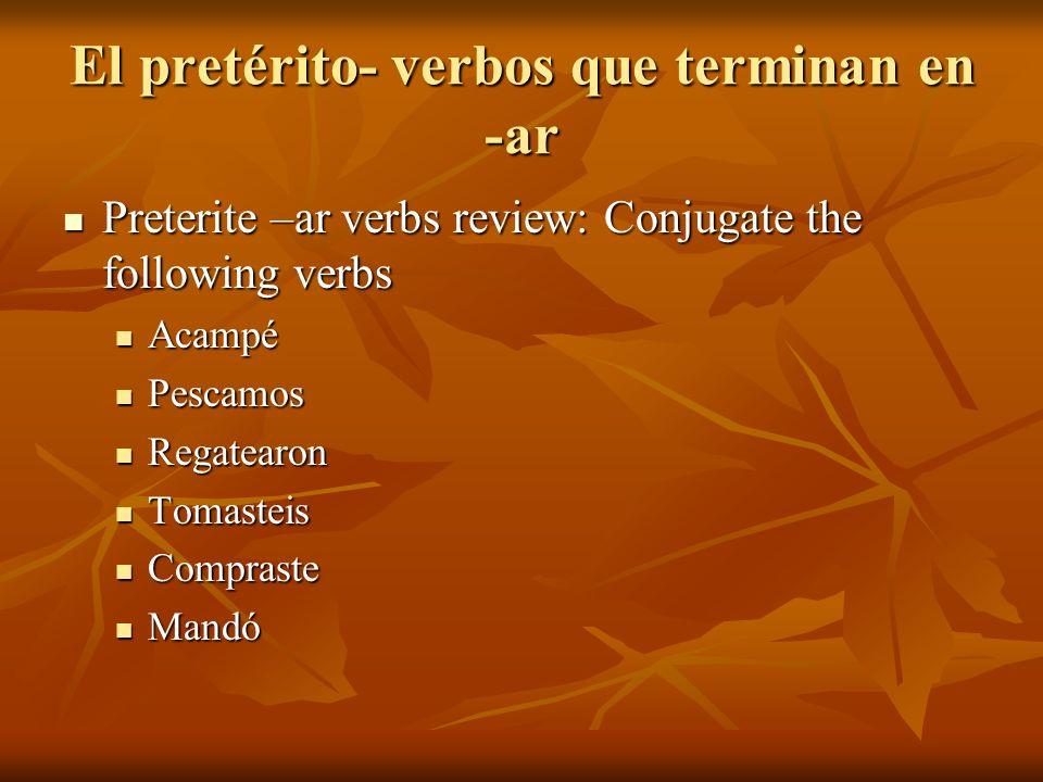 El pretérito- verbos que terminan en -ar