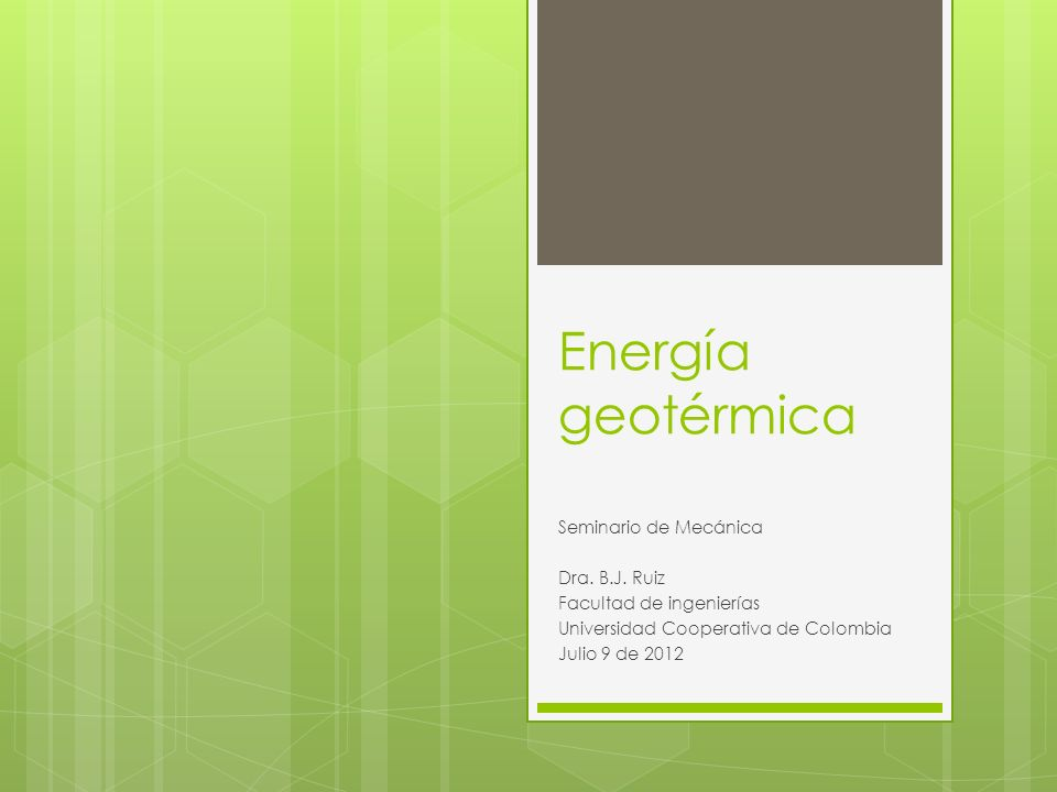 Energía geotérmica Seminario de Mecánica Dra. B.J. Ruiz