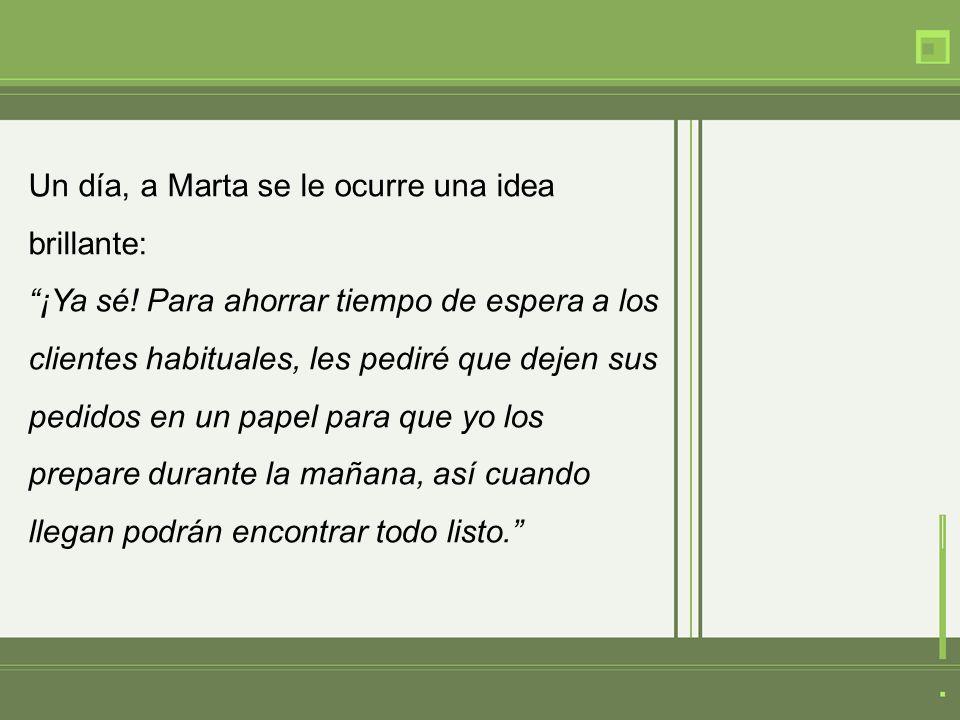Un día, a Marta se le ocurre una idea brillante: