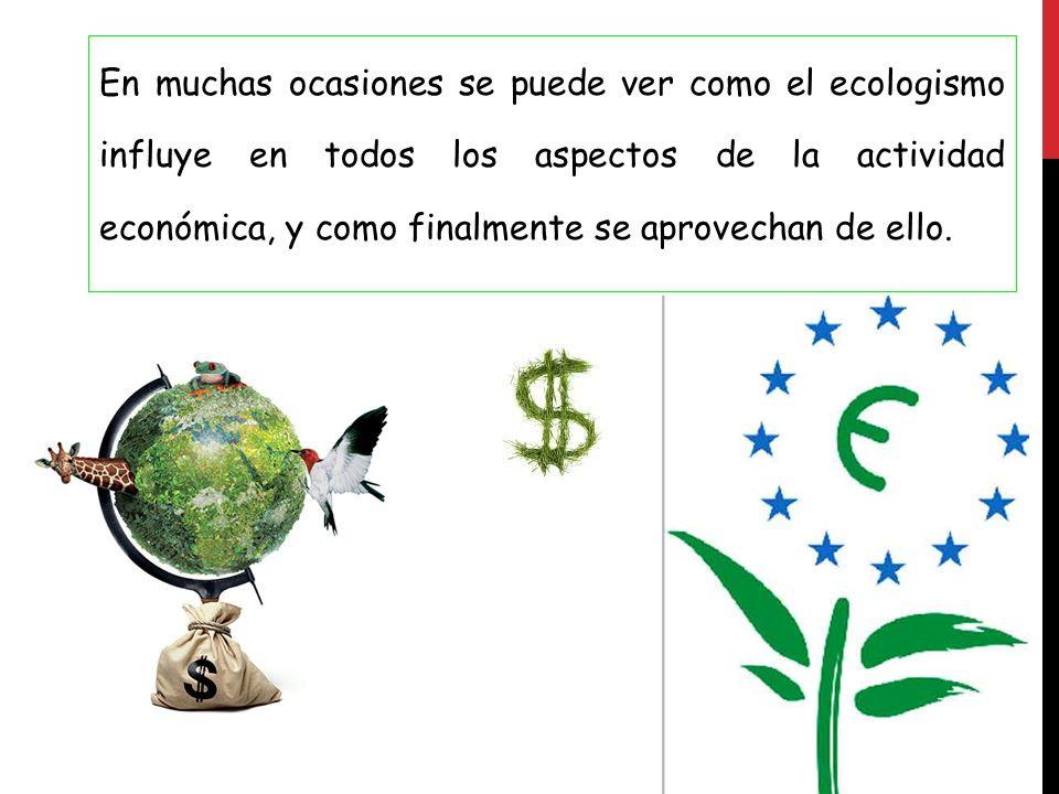 En muchas ocasiones se puede ver como el ecologismo influye en todos los aspectos de la actividad económica, y como finalmente se aprovechan de ello.