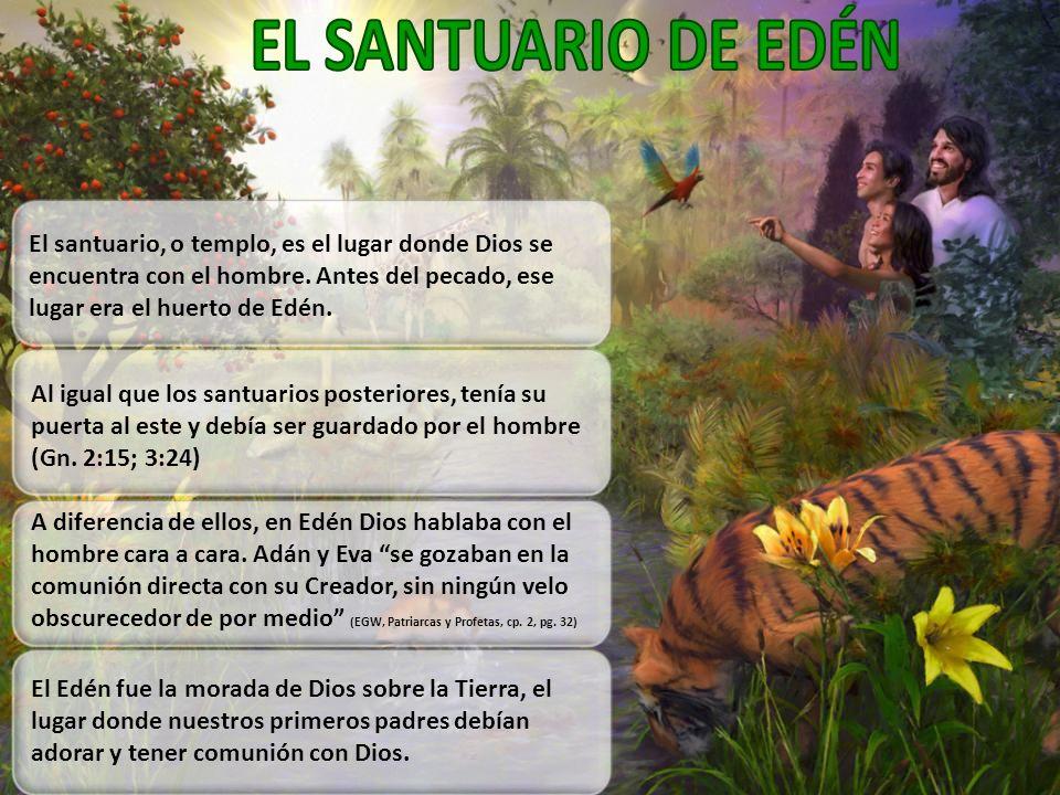 EL SANTUARIO DE EDÉN El santuario, o templo, es el lugar donde Dios se encuentra con el hombre. Antes del pecado, ese lugar era el huerto de Edén.