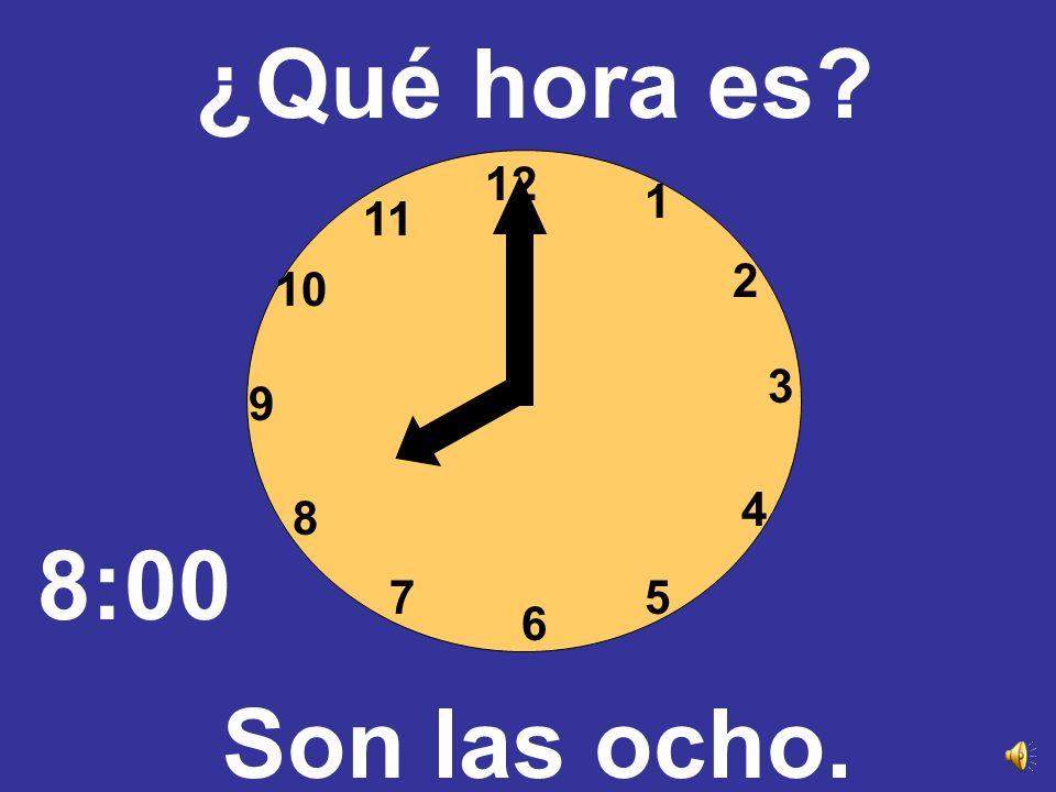 ¿Qué hora es 12 1 11 2 10 3 9 4 8 8:00 7 5 6 Son las ocho.