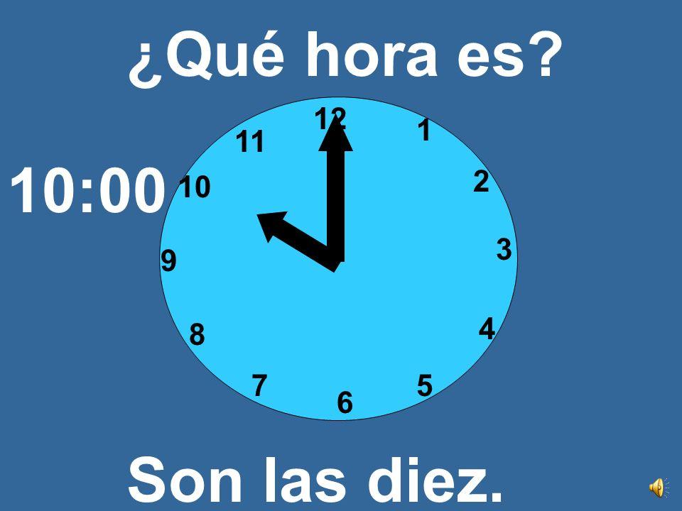 ¿Qué hora es 12 1 11 10:00 2 10 3 9 4 8 7 5 6 Son las diez.