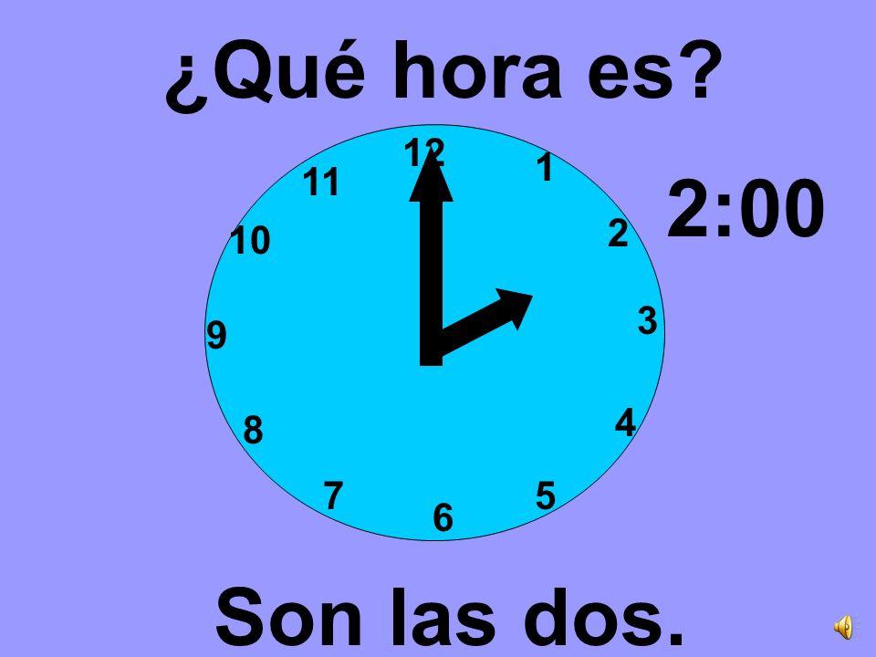 ¿Qué hora es 12 1 11 2:00 2 10 3 9 4 8 7 5 6 Son las dos.