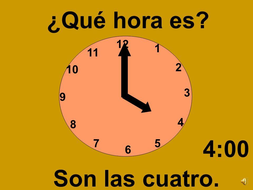 ¿Qué hora es 12 1 11 2 10 3 9 4 8 4:00 7 5 6 Son las cuatro.