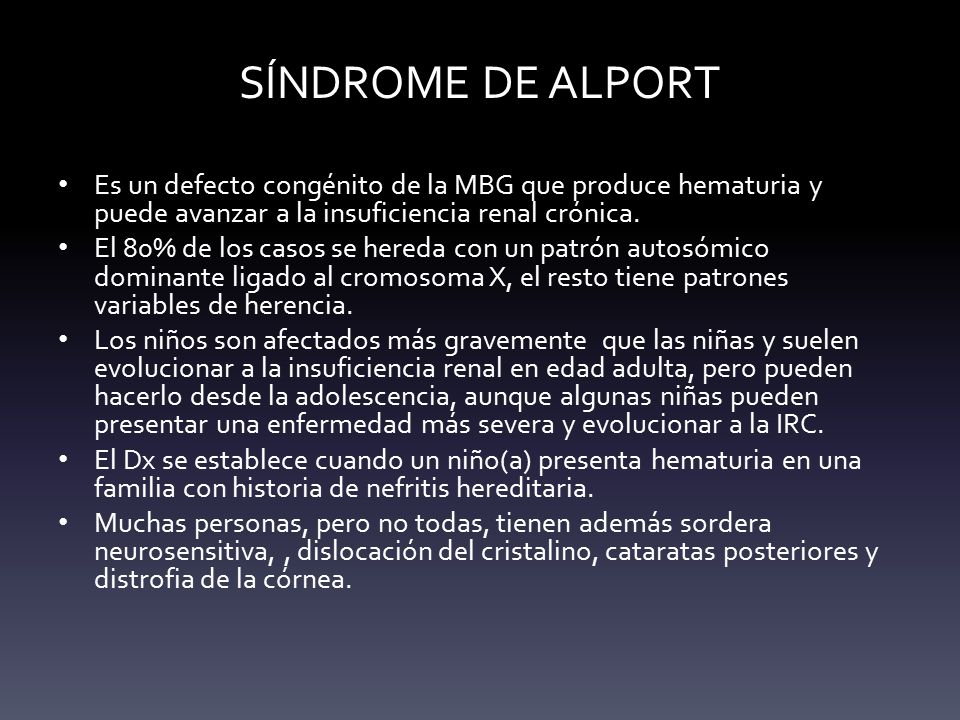 SÍNDROME DE ALPORT Es un defecto congénito de la MBG que produce hematuria y puede avanzar a la insuficiencia renal crónica.