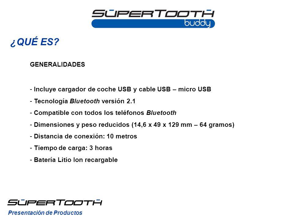 ¿QUÉ ES GENERALIDADES. Incluye cargador de coche USB y cable USB – micro USB. Tecnología Bluetooth versión 2.1.