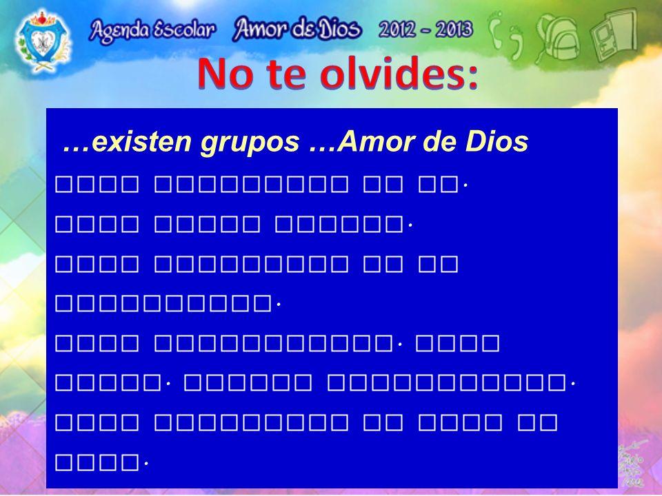 No te olvides: …existen grupos …Amor de Dios Para compartir la fe.