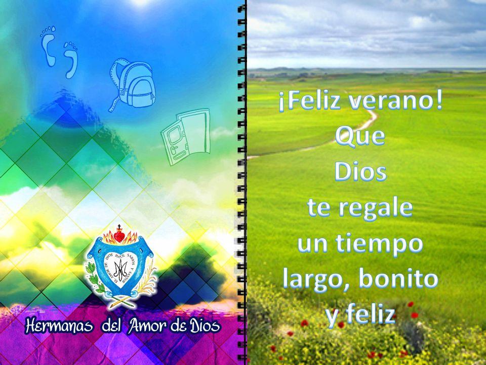 ¡Feliz verano! Que Dios te regale un tiempo largo, bonito y feliz