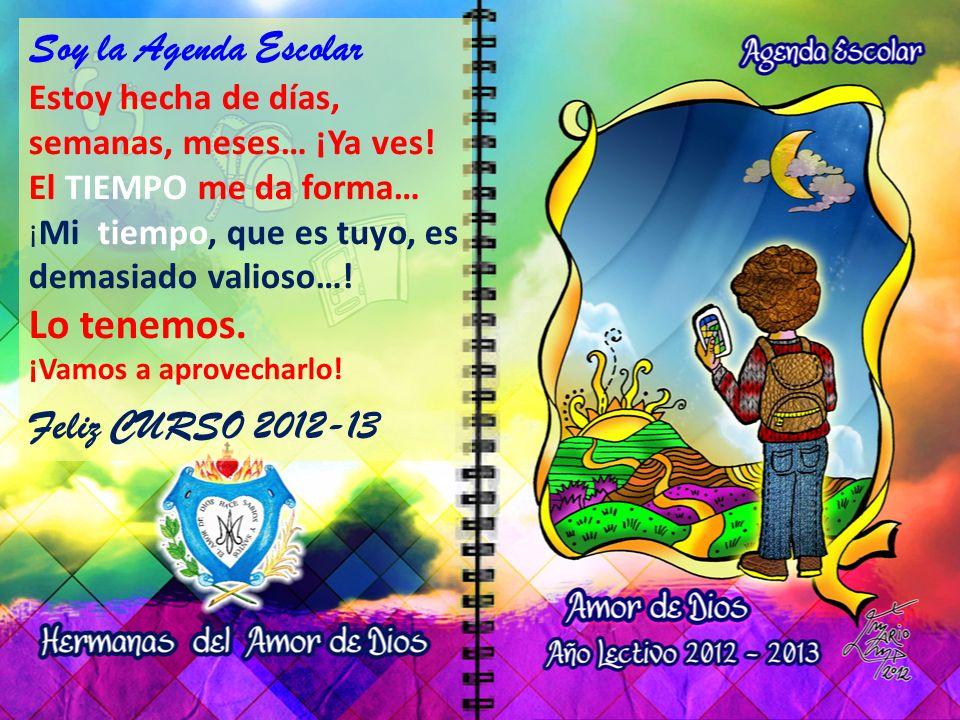 Soy la Agenda Escolar Lo tenemos. Feliz CURSO 2012-13