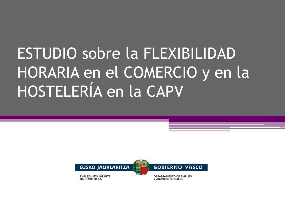 ESTUDIO sobre la FLEXIBILIDAD HORARIA en el COMERCIO y en la HOSTELERÍA en la CAPV
